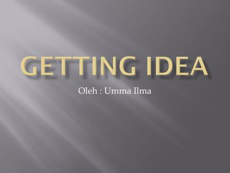 Getting Idea Oleh : Umma Ilma.