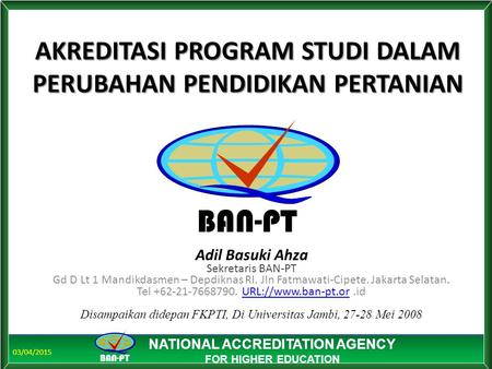 03/04/2015 BAN-PT NATIONAL ACCREDITATION AGENCY FOR HIGHER EDUCATION BAN-PT NATIONAL ACCREDITATION AGENCY FOR HIGHER EDUCATION AKREDITASI PROGRAM STUDI.