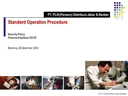 © PT. PLN Distribusi Jabar & Banten Standard Operation Procedure Security Policy Password Aplikasi CIS BT Bandung, 29 Desember 2004 PT. PLN (Persero) Distribusi.