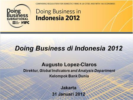 Doing Business in the United Arab Emirates 2012 Mierta Capaul & Aikaterini Leris Doing Business di Indonesia 2012 Augusto Lopez-Claros Direktur, Global.