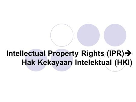 Intellectual Property Rights (IPR)  Hak Kekayaan Intelektual (HKI)
