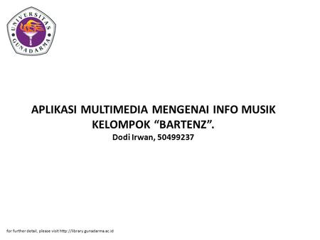 "APLIKASI MULTIMEDIA MENGENAI INFO MUSIK KELOMPOK ""BARTENZ"". Dodi Irwan, 50499237 for further detail, please visit"