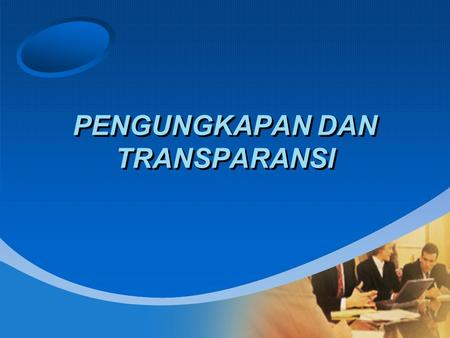 PENGUNGKAPAN DAN TRANSPARANSI. OECD Principles Disclosure and Transparency –The corporate governance framework should ensure that timely and accurate.