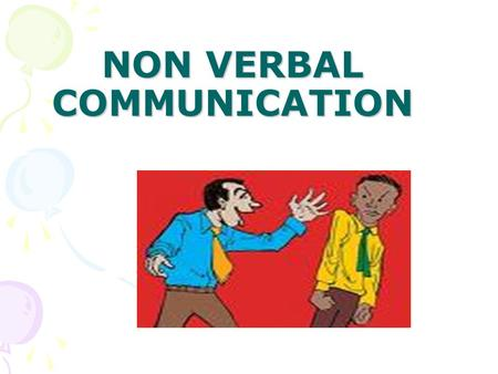NON VERBAL COMMUNICATION. Nonverbal behaviour plays an important role in human communication.