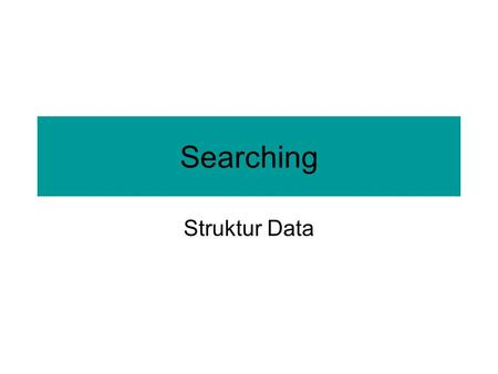 Searching Struktur Data.