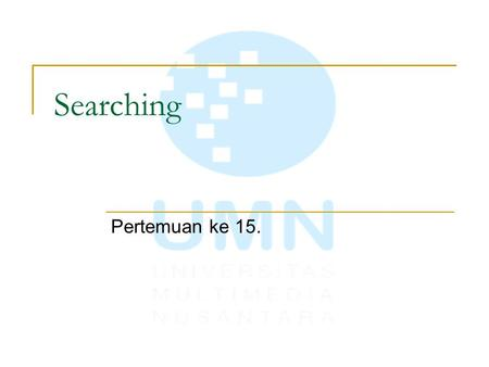 Searching Pertemuan ke 15..