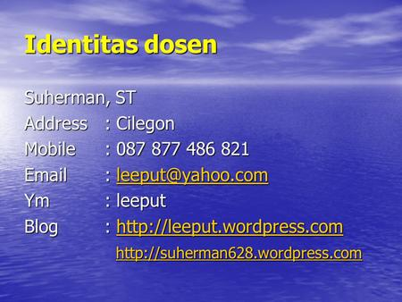 Identitas dosen Suherman, ST Address: Cilegon Mobile : 087 877 486 821    Ym: leeput Blog: