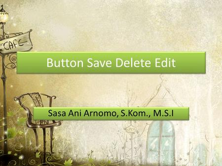 Button Save Delete Edit Sasa Ani Arnomo, S.Kom., M.S.I.