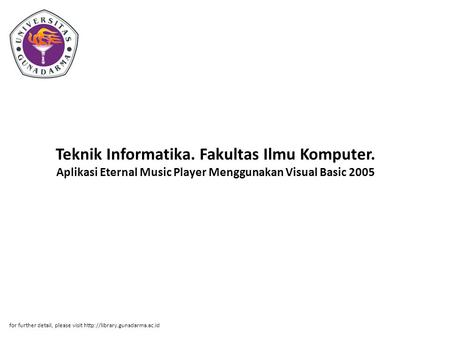 Teknik Informatika. Fakultas Ilmu Komputer. Aplikasi Eternal Music Player Menggunakan Visual Basic 2005 for further detail, please visit
