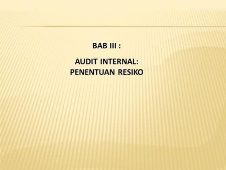 BAB III : AUDIT INTERNAL: PENENTUAN RESIKO.