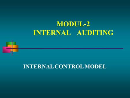 MODUL-2 INTERNALAUDITING INTERNAL CONTROL MODEL. Ch.2 & Ch. 10 CONTROL (PENGENDALIAN)  Important ofcontrol to the Internal Auditor.  Control Defined.