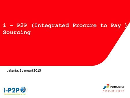 Jakarta, 6 Januari 2015 i – P2P (Integrated Procure to Pay ) Sourcing.