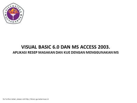 VISUAL BASIC 6.0 DAN MS ACCESS 2003. APLIKASI RESEP MASAKAN DAN KUE DENGAN MENGGUNAKAN MS for further detail, please visit