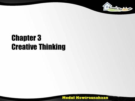 Chapter 3 Creative Thinking. Learning Objectives Introduce creativity as an important capital of an entrepreneur Explain the barriers of creative thinking.