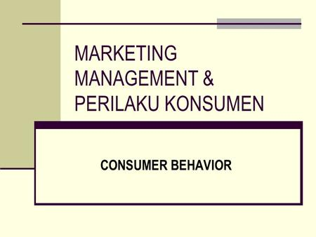 MARKETING MANAGEMENT & PERILAKU KONSUMEN