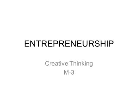 ENTREPRENEURSHIP Creative Thinking M-3.