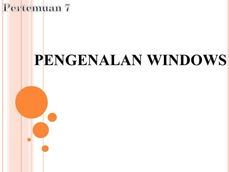 Pertemuan 7 PENGENALAN WINDOWS.