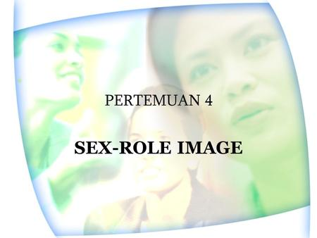 PERTEMUAN 4 SEX-ROLE IMAGE. Boys have trucks, girls have dolls Boys are doctors, girls are nurses Boys are presidents, girls are 1 st ladies Boys can.