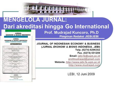 MENGELOLA JURNAL: Dari akreditasi hingga Go International LEBI, 12 Juni 2009 JOURNAL OF INDONESIAN ECONOMY & BUSINESS (JURNAL EKONOMI & BISNIS INDONESIA,