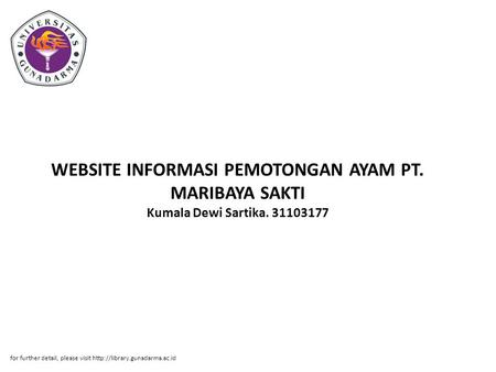 WEBSITE INFORMASI PEMOTONGAN AYAM PT. MARIBAYA SAKTI Kumala Dewi Sartika. 31103177 for further detail, please visit