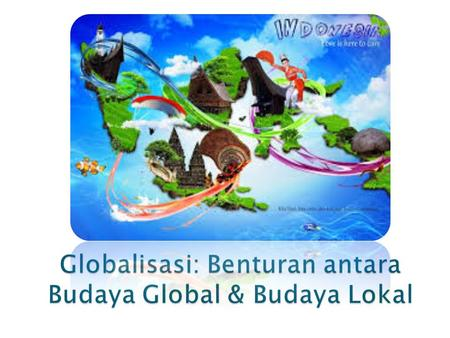 "ISTILAH ""GLOBAL"" :  1890an  terkait travel/perjalanan,  1957an  terkait trade/perdagangan,  1960an  global village oleh McLuhan."