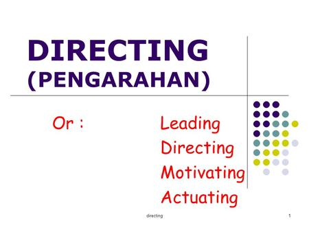 Directing1 DIRECTING (PENGARAHAN) Or :Leading Directing Motivating Actuating.
