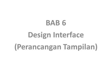 BAB 6 Design Interface (Perancangan Tampilan)