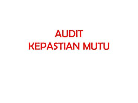 AUDIT KEPASTIAN MUTU. DEFINISI AUDIT MUTU Menurut The International Standard for Terminology in Quality management, ISO 8402:  Audit mutu merupakan suatu.
