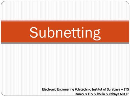 Subnetting Electronic Engineering Polytechnic Institut of Surabaya – ITS Kampus ITS Sukolilo Surabaya 60111.