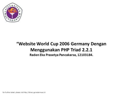 """Website World Cup 2006 Germany Dengan Menggunakan PHP Triad 2.2.1 Raden Eka Prasetya Pancakarsa, 12103184. for further detail, please visit"