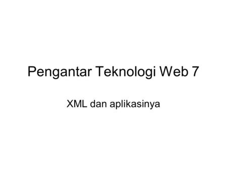 Pengantar Teknologi Web 7 XML dan aplikasinya. What Is Markup? Information added to a text to make its structure comprehensible Pre-computer markup (punctuational.