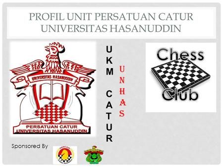 PROFIL UNIT PERSATUAN CATUR UNIVERSITAS HASANUDDIN Sponsored By UKMCATURUKMCATUR U N H A s.