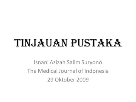 TINJAUAN PUSTAKA Isnani Azizah Salim Suryono The Medical Journal of Indonesia 29 Oktober 2009.