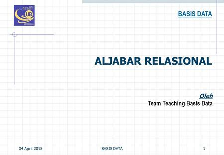 04 April 2015BASIS DATA1 ALJABAR RELASIONAL BASIS DATA Oleh Team Teaching Basis Data.