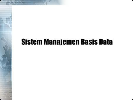 Sistem Manajemen Basis Data. Materi Database dan DBMS Komponen lingkungan database Arsitektur database Bahasa database Model basis data Data warehouse.