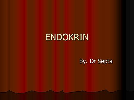 ENDOKRIN By. Dr Septa.