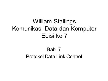 William Stallings Komunikasi Data dan Komputer Edisi ke 7 Bab 7 Protokol Data Link Control.