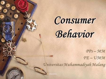 Bamisha1 Consumer Behavior PPs – MM FE – UMM Universitas Muhammadiyah Malang.