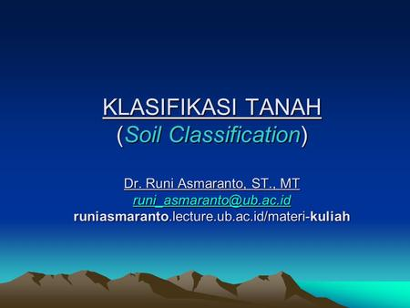 KLASIFIKASI TANAH (Soil Classification) Dr. Runi Asmaranto, ST