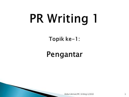 PR Writing 1 Topik ke-1: Pengantar Abdurrahman/PR Writing-1/20101.