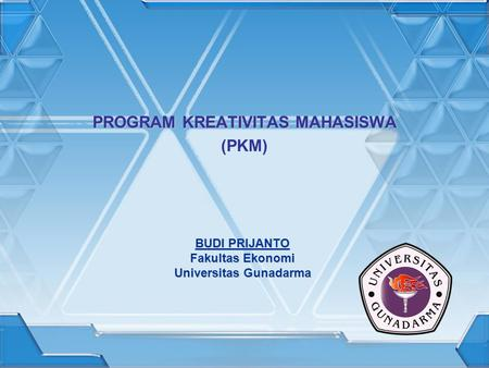 PROGRAM KREATIVITAS MAHASISWA (PKM)