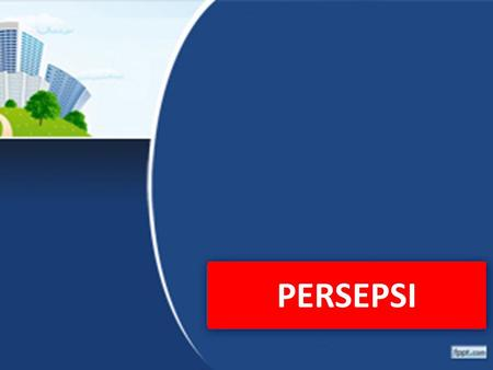 PERSEPSI. Sciffman dan Kanuk (1994:161) mengatakan  Perception can be described as how we see around us DEFINISI.