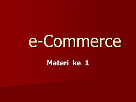 E-Commerce Materi ke 1.