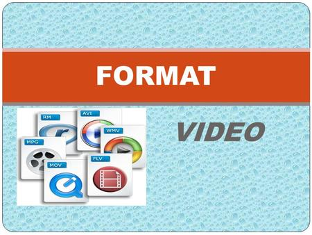 FORMAT VIDEO.