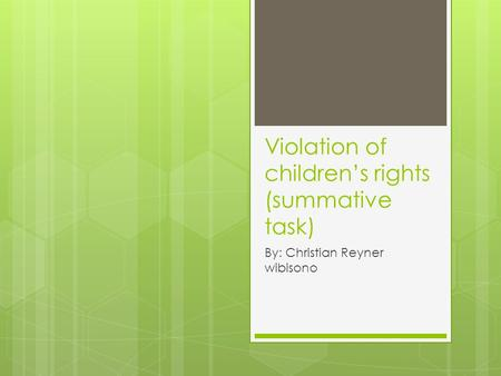 Violation of children's rights (summative task) By: Christian Reyner wibisono.
