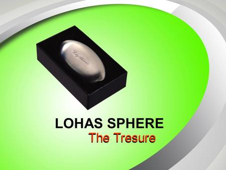 LOHAS SPHERE The Tresure. TEKNOLOGI FAR INFRARED TEKNOLOGI NANO INOVASI TERKINI.