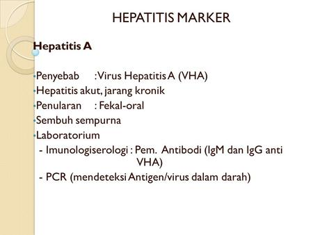 HEPATITIS MARKER Hepatitis A Penyebab : Virus Hepatitis A (VHA)