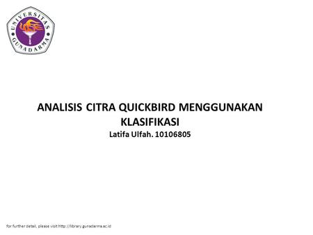 ANALISIS CITRA QUICKBIRD MENGGUNAKAN KLASIFIKASI Latifa Ulfah. 10106805 for further detail, please visit