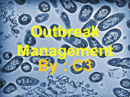 Outbreak Management By : C3.
