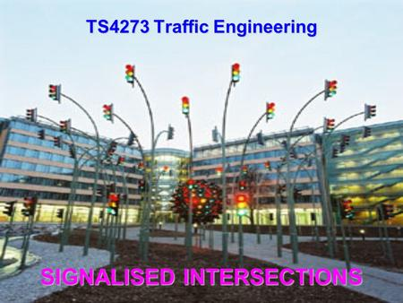 SIGNALISED INTERSECTIONS TS4273 Traffic Engineering.